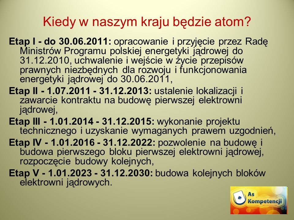 Kiedy w naszym kraju będzie atom? Etap I - do 30.06.2011: opracowanie i przyjęcie przez Radę Ministrów Programu polskiej energetyki jądrowej do 31.12.