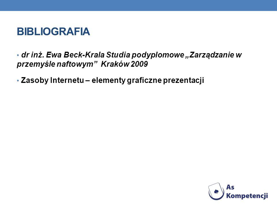 BIBLIOGRAFIA dr inż. Ewa Beck-Krala Studia podyplomowe Zarządzanie w przemyśle naftowym Kraków 2009 Zasoby Internetu – elementy graficzne prezentacji
