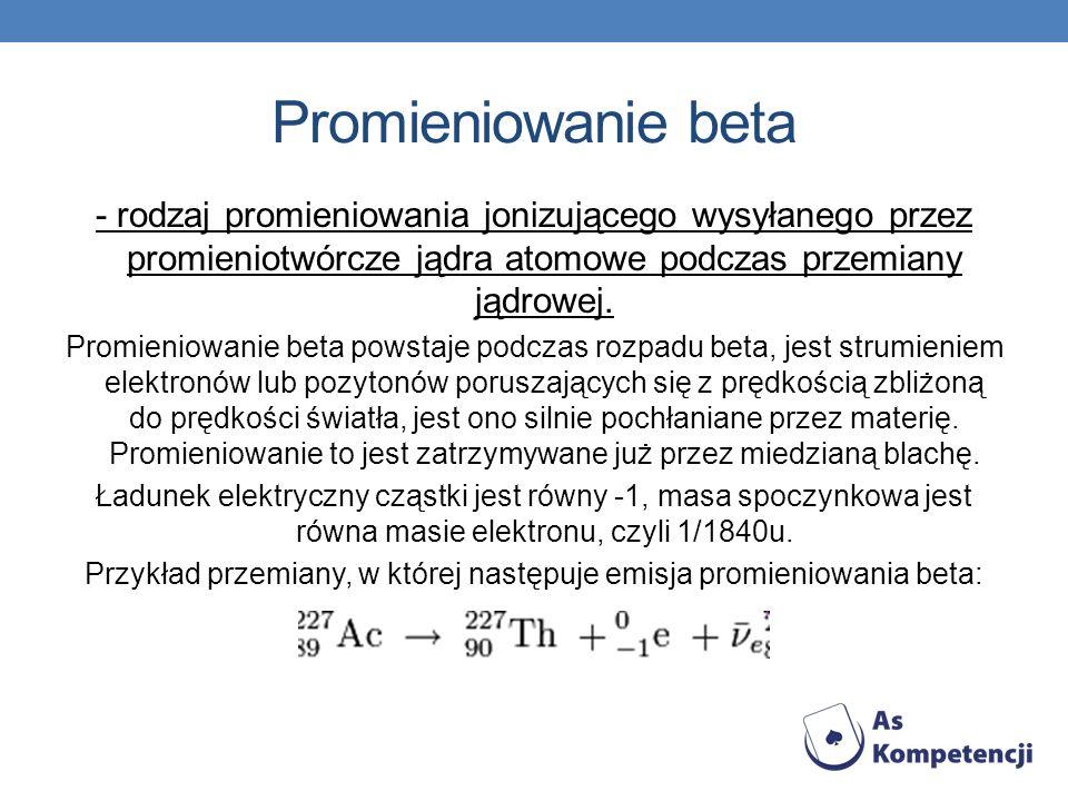 Promieniowanie beta - rodzaj promieniowania jonizującego wysyłanego przez promieniotwórcze jądra atomowe podczas przemiany jądrowej.