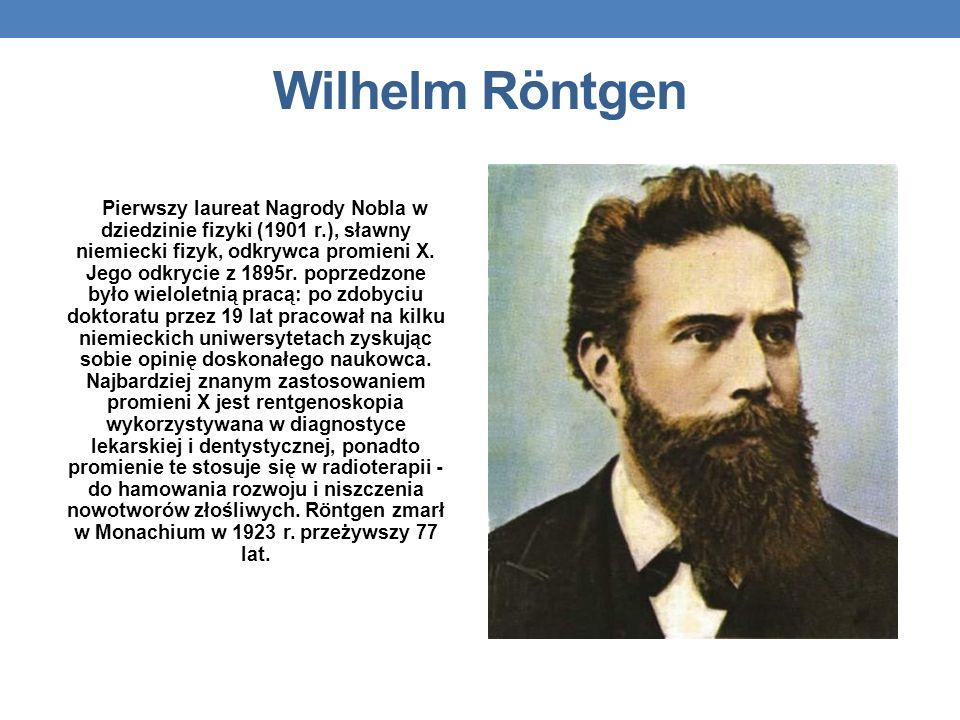 Wilhelm Röntgen Pierwszy laureat Nagrody Nobla w dziedzinie fizyki (1901 r.), sławny niemiecki fizyk, odkrywca promieni X.