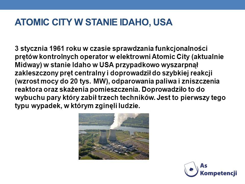 ATOMIC CITY W STANIE IDAHO, USA 3 stycznia 1961 roku w czasie sprawdzania funkcjonalności prętów kontrolnych operator w elektrowni Atomic City (aktualnie Midway) w stanie Idaho w USA przypadkowo wyszarpnął zakleszczony pręt centralny i doprowadził do szybkiej reakcji (wzrost mocy do 20 tys.