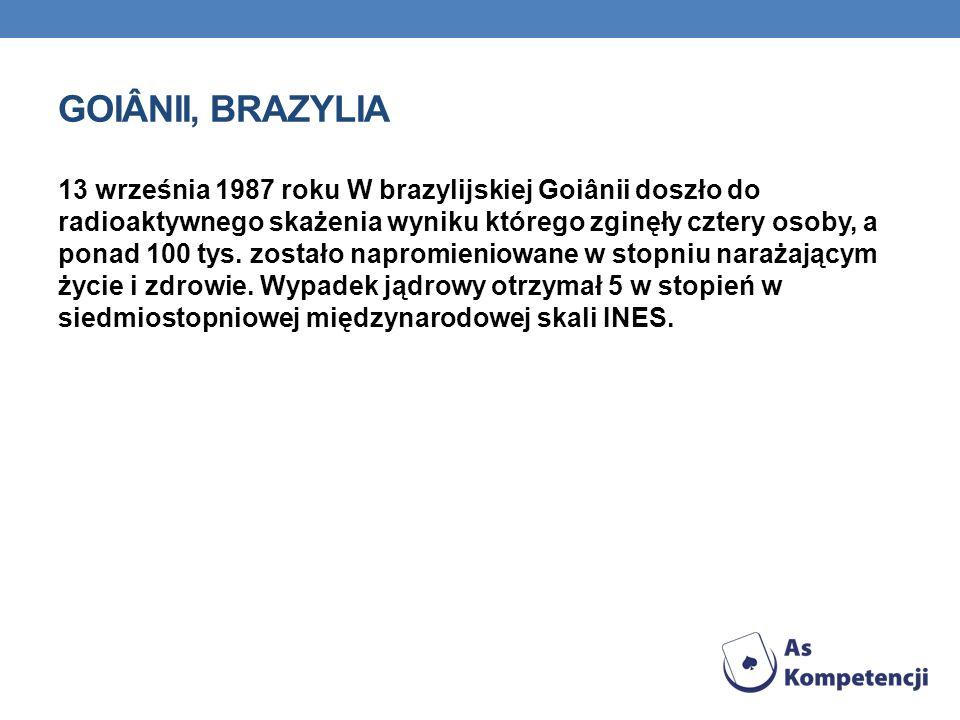 GOIÂNII, BRAZYLIA 13 września 1987 roku W brazylijskiej Goiânii doszło do radioaktywnego skażenia wyniku którego zginęły cztery osoby, a ponad 100 tys.