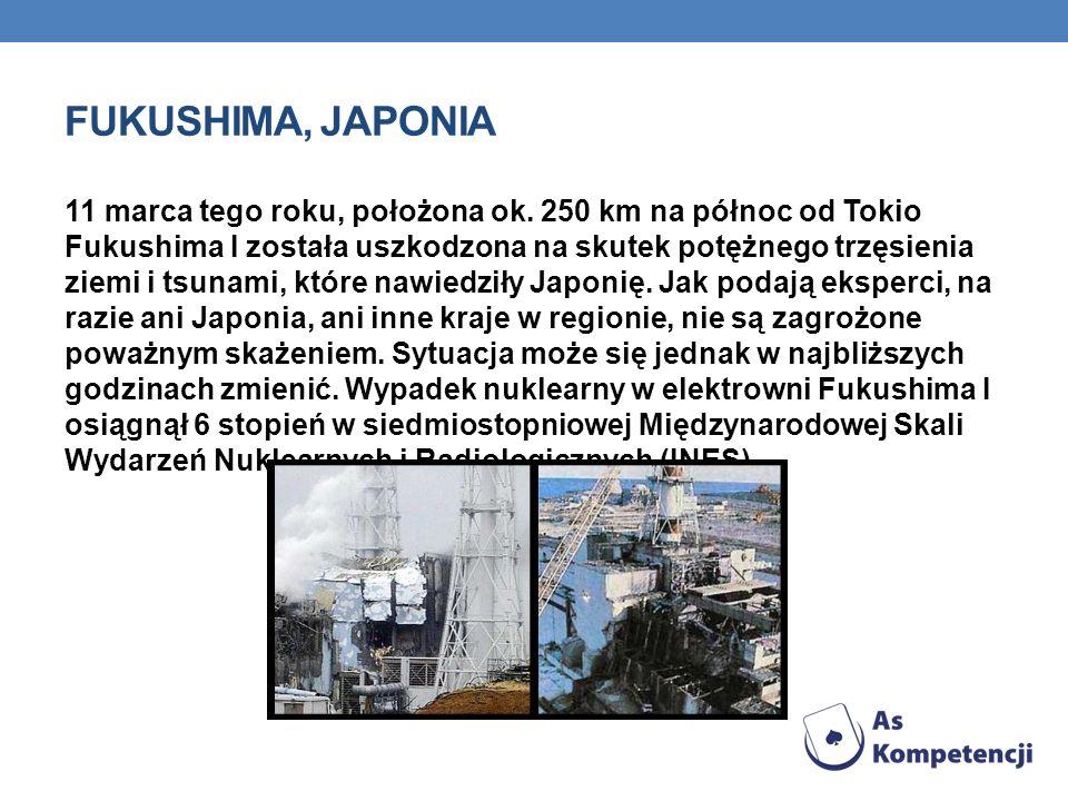FUKUSHIMA, JAPONIA 11 marca tego roku, położona ok.