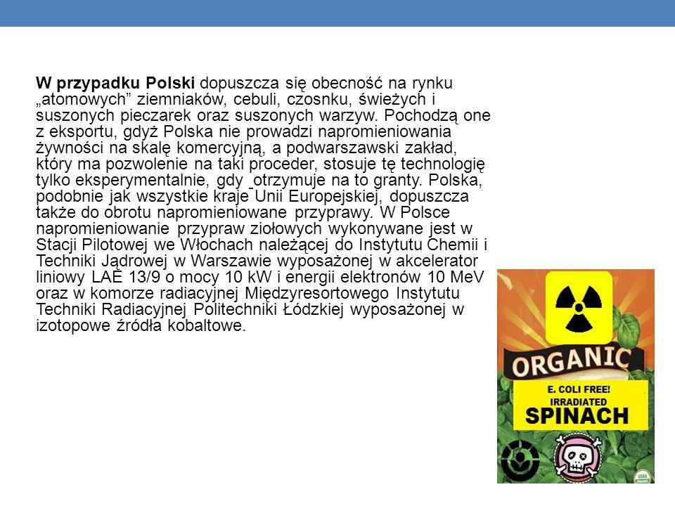 W przypadku Polski dopuszcza się obecność na rynku atomowych ziemniaków, cebuli, czosnku, świeżych i suszonych pieczarek oraz suszonych warzyw.