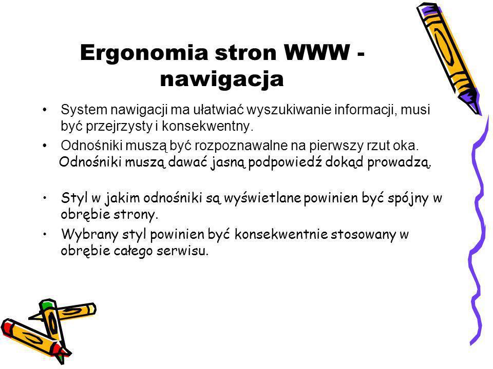 Ergonomia stron WWW - nawigacja System nawigacji ma ułatwiać wyszukiwanie informacji, musi być przejrzysty i konsekwentny. Odnośniki muszą być rozpozn