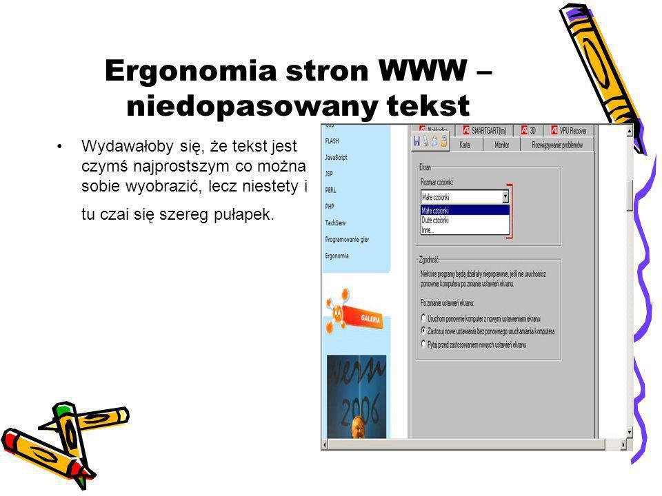 Ergonomia stron WWW – niedopasowany tekst Wydawałoby się, że tekst jest czymś najprostszym co można sobie wyobrazić, lecz niestety i tu czai się szere