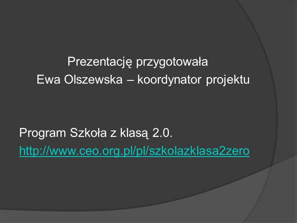 Prezentację przygotowała Ewa Olszewska – koordynator projektu Program Szkoła z klasą 2.0.