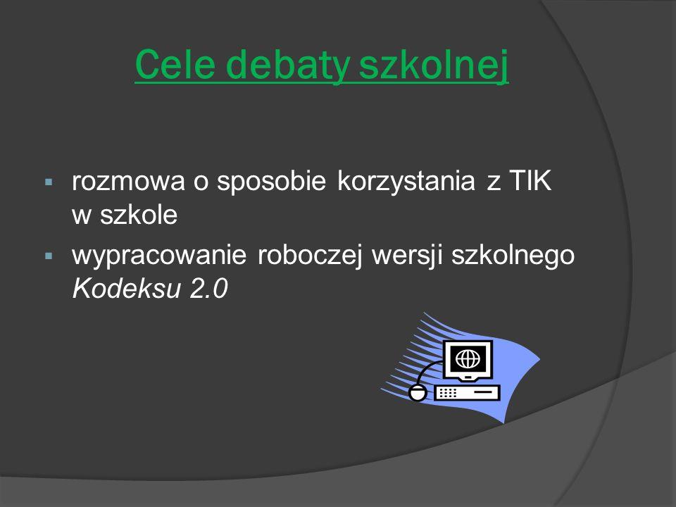 Cele debaty szkolnej rozmowa o sposobie korzystania z TIK w szkole wypracowanie roboczej wersji szkolnego Kodeksu 2.0