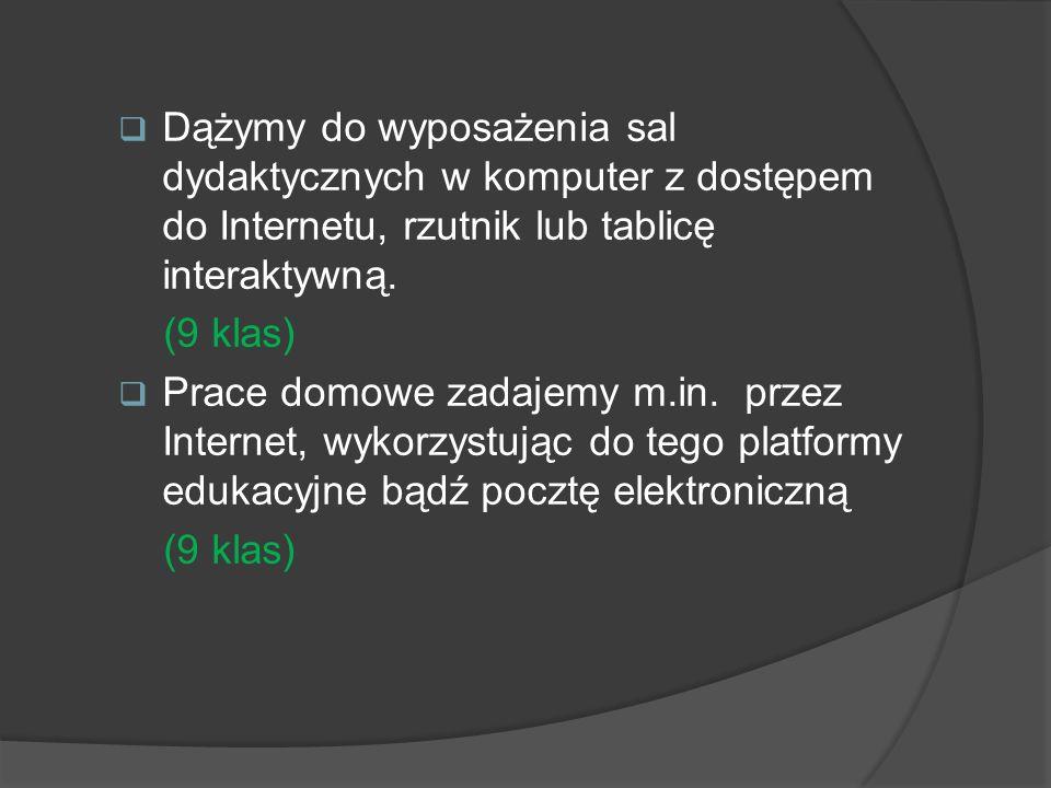 Dążymy do wyposażenia sal dydaktycznych w komputer z dostępem do Internetu, rzutnik lub tablicę interaktywną.