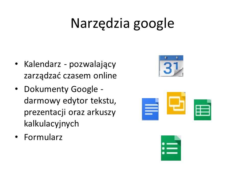 Narzędzia google Kalendarz - pozwalający zarządzać czasem online Dokumenty Google - darmowy edytor tekstu, prezentacji oraz arkuszy kalkulacyjnych For