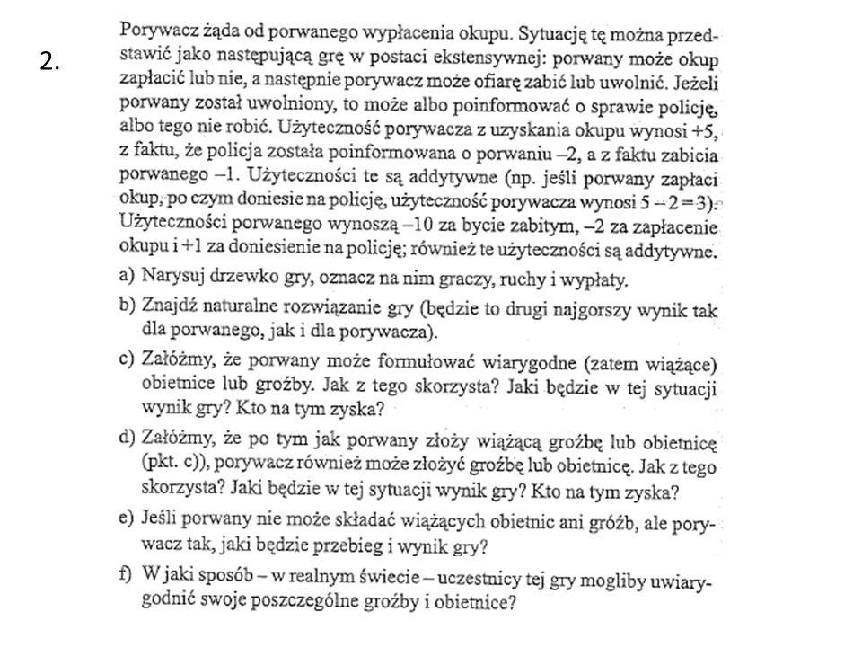 porwany Płaci okup Nie płaci okupu porywacz zabijauwalnia zabija uwalnia porwany Idzie na policję Nie idzie +5 -2 -10 -2 +1 -10 -2 +1 (4,-12) (3,-1) (5,-2) (-1,-10) (-2,1)(0,0)