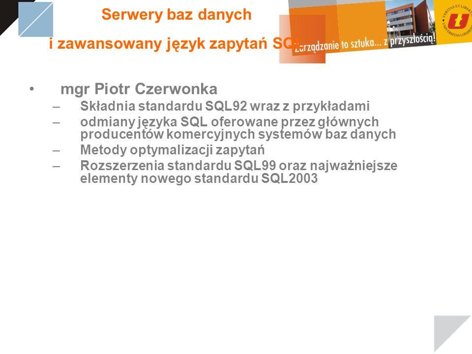 Serwery baz danych i zawansowany język zapytań SQL mgr Piotr Czerwonka –Składnia standardu SQL92 wraz z przykładami –odmiany języka SQL oferowane prze