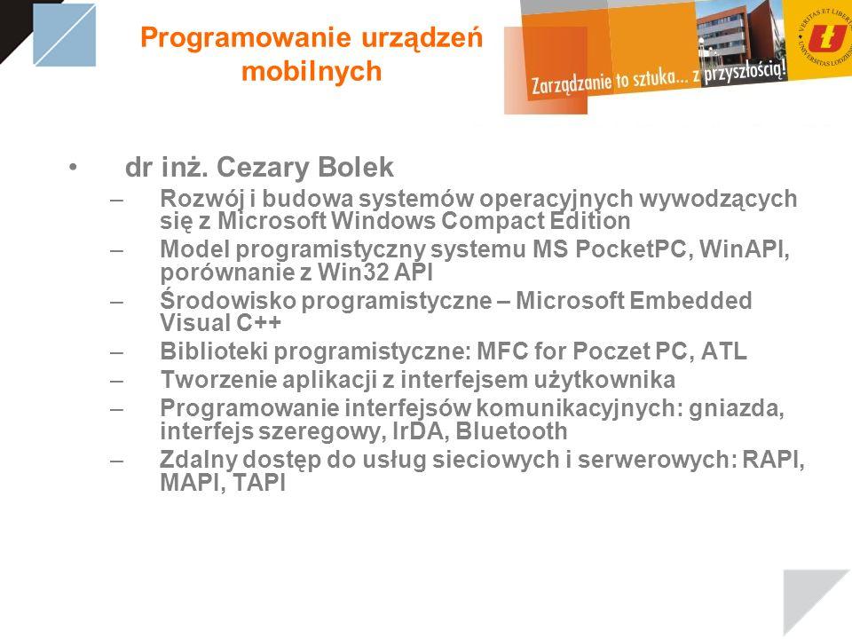 Programowanie urządzeń mobilnych dr inż. Cezary Bolek –Rozwój i budowa systemów operacyjnych wywodzących się z Microsoft Windows Compact Edition –Mode