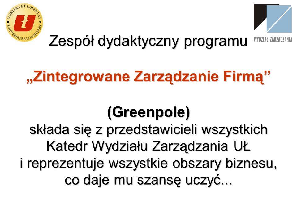 Zespół dydaktyczny programu Zintegrowane Zarządzanie Firmą (Greenpole) składa się z przedstawicieli wszystkich Katedr Wydziału Zarządzania UŁ i reprez