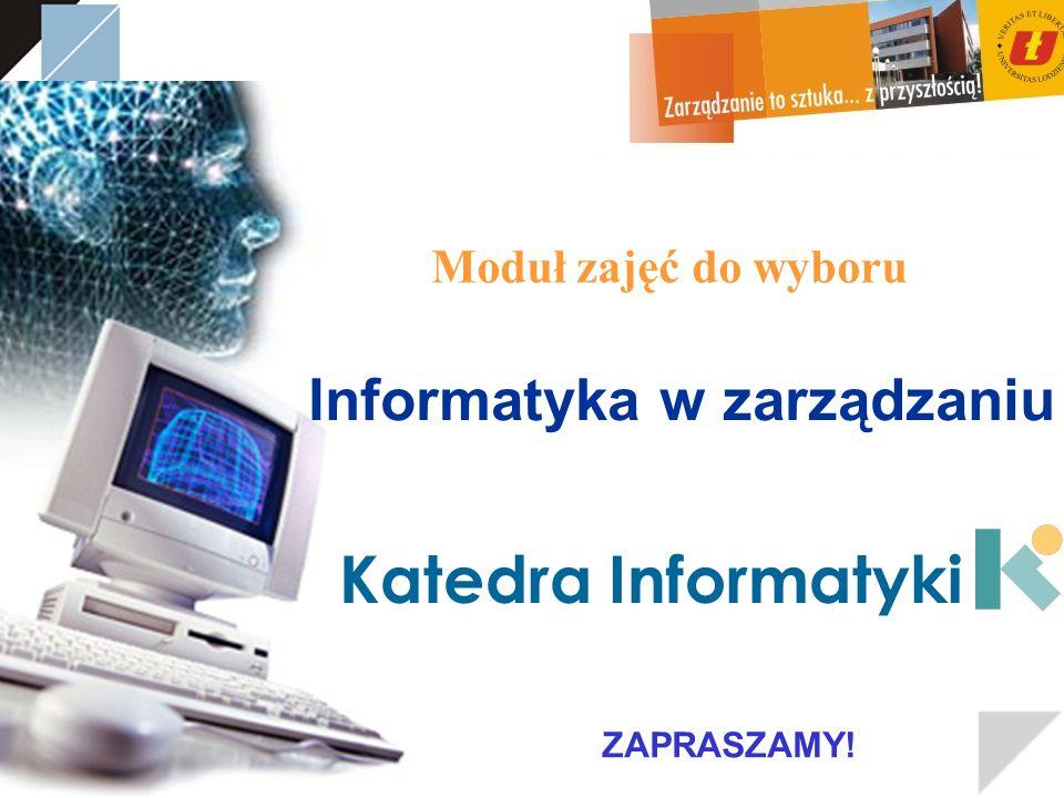 Moduł zajęć do wyboru Katedra Informatyki ZAPRASZAMY! Informatyka w zarządzaniu