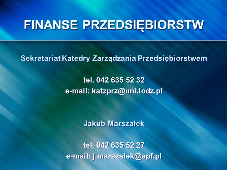 FINANSE PRZEDSIĘBIORSTW Sekretariat Katedry Zarządzania Przedsiębiorstwem tel. 042 635 52 32 e-mail: katzprz@uni.lodz.pl Jakub Marszałek tel. 042 635