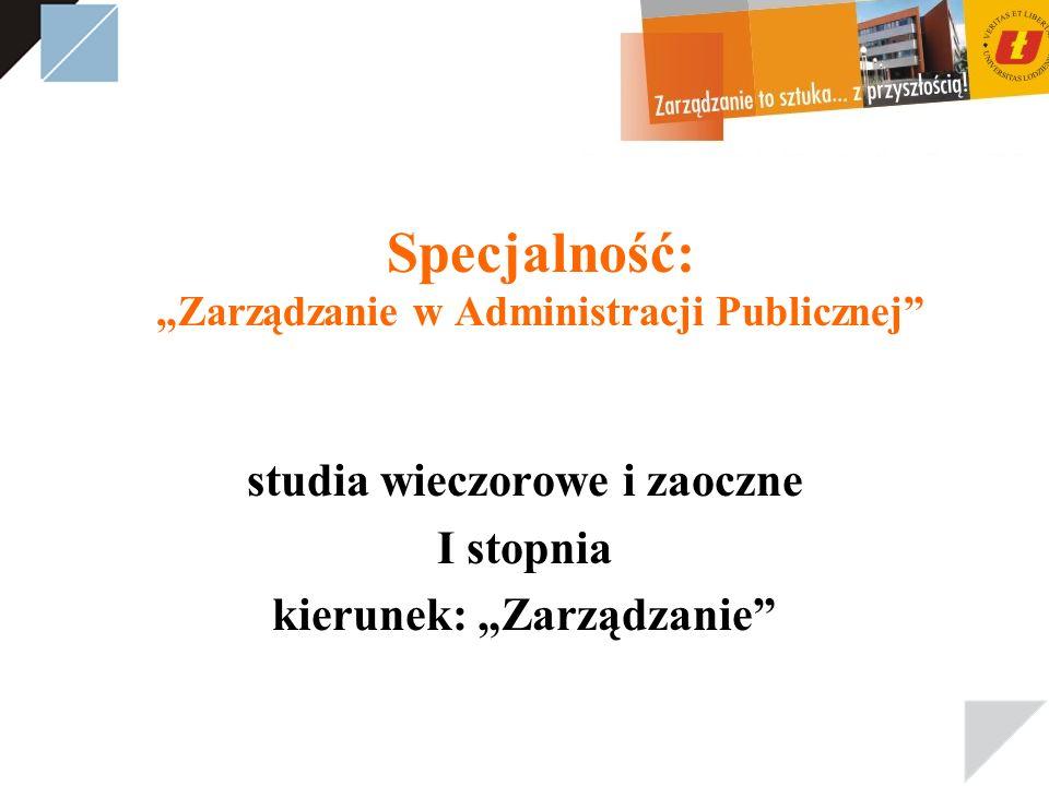 Specjalność: Zarządzanie w Administracji Publicznej studia wieczorowe i zaoczne I stopnia kierunek: Zarządzanie
