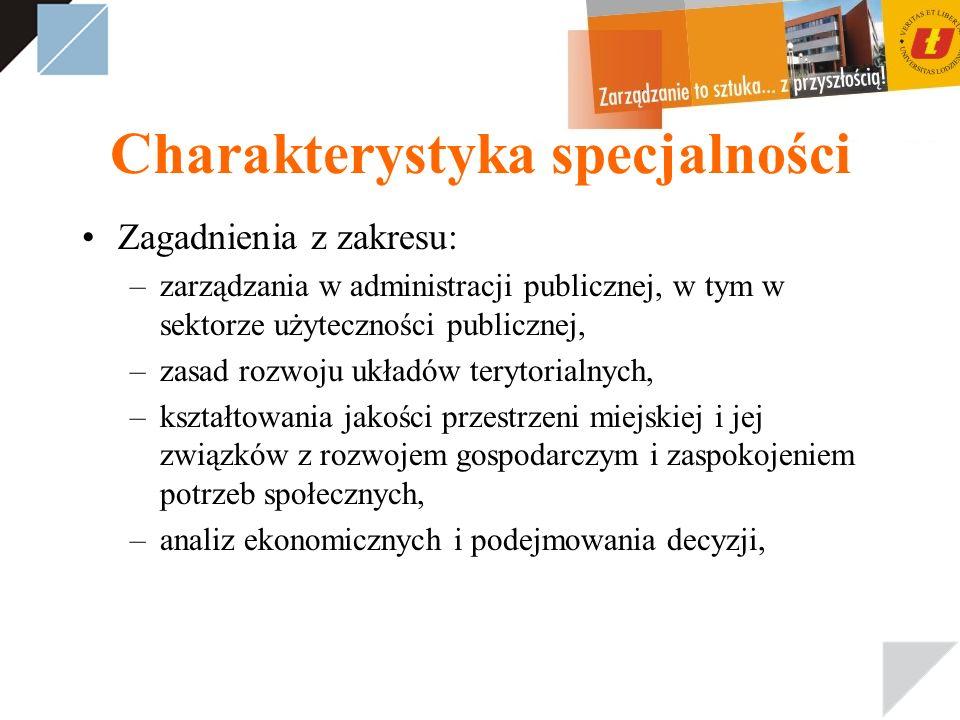 Charakterystyka specjalności Zagadnienia z zakresu: –zarządzania w administracji publicznej, w tym w sektorze użyteczności publicznej, –zasad rozwoju