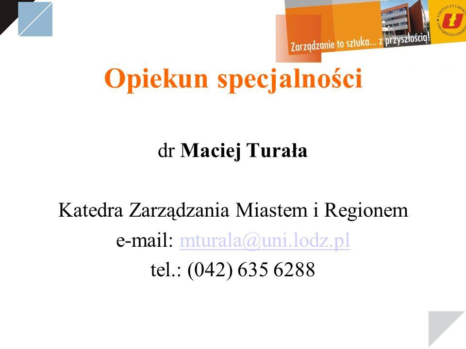 Opiekun specjalności dr Maciej Turała Katedra Zarządzania Miastem i Regionem e-mail: mturala@uni.lodz.plmturala@uni.lodz.pl tel.: (042) 635 6288