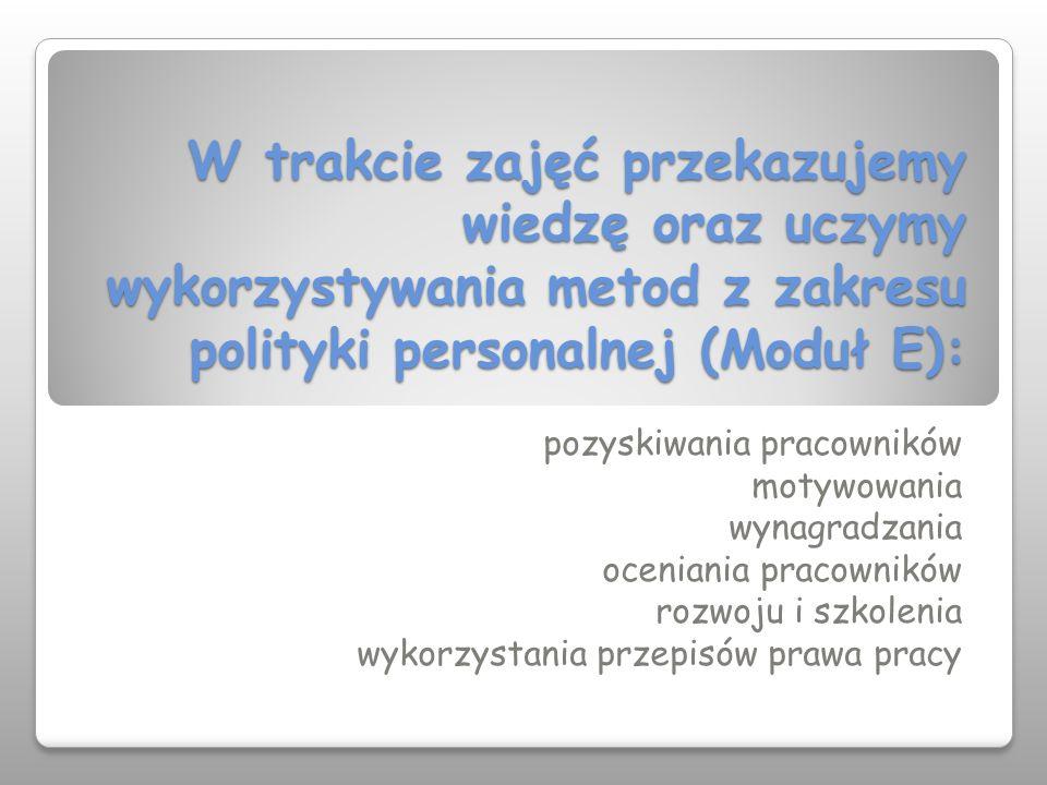 W trakcie zajęć przekazujemy wiedzę oraz uczymy wykorzystywania metod z zakresu polityki personalnej (Moduł E): pozyskiwania pracowników motywowania w