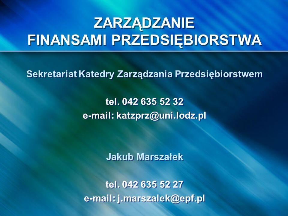 ZARZĄDZANIE FINANSAMI PRZEDSIĘBIORSTWA Sekretariat Katedry Zarządzania Przedsiębiorstwem tel. 042 635 52 32 e-mail: katzprz@uni.lodz.pl Jakub Marszałe