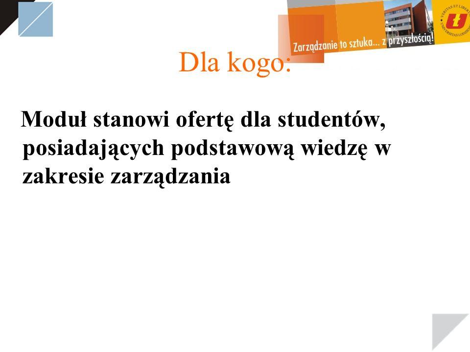 Dla kogo: Moduł stanowi ofertę dla studentów, posiadających podstawową wiedzę w zakresie zarządzania