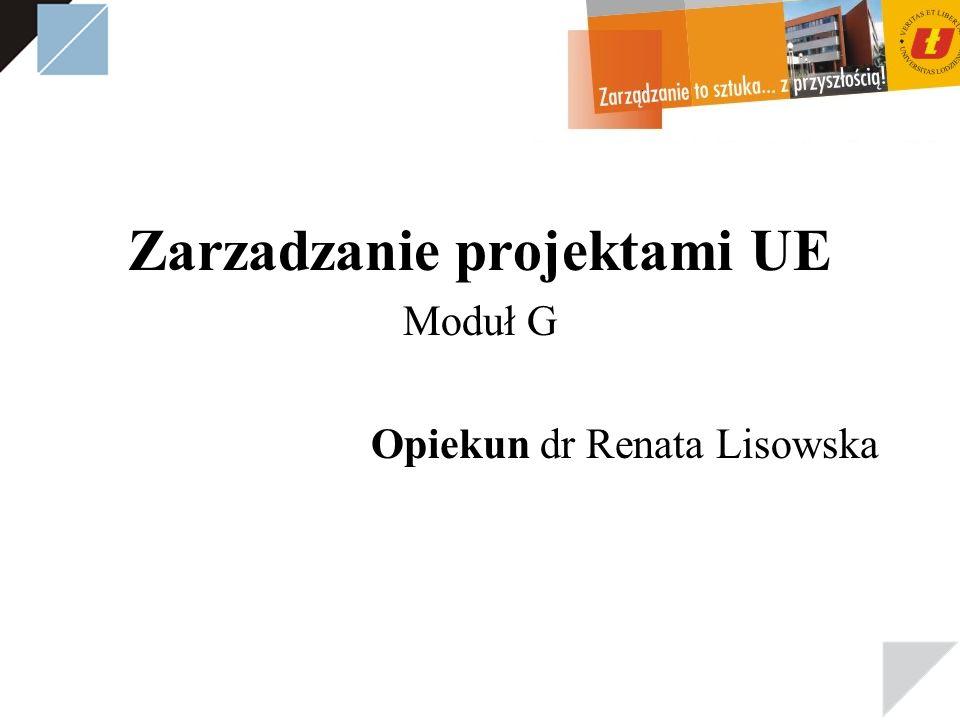 Zarzadzanie projektami UE Moduł G Opiekun dr Renata Lisowska