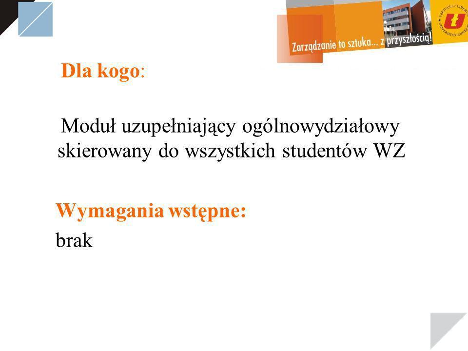 Dla kogo: Moduł uzupełniający ogólnowydziałowy skierowany do wszystkich studentów WZ Wymagania wstępne: brak