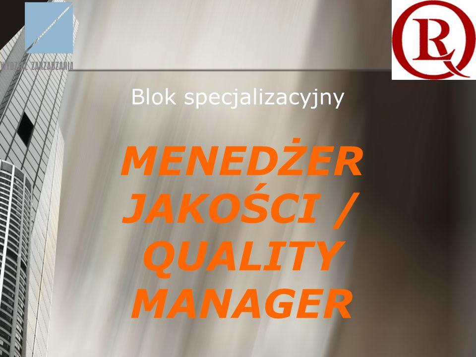MENEDŻER JAKOŚCI / QUALITY MANAGER Blok specjalizacyjny