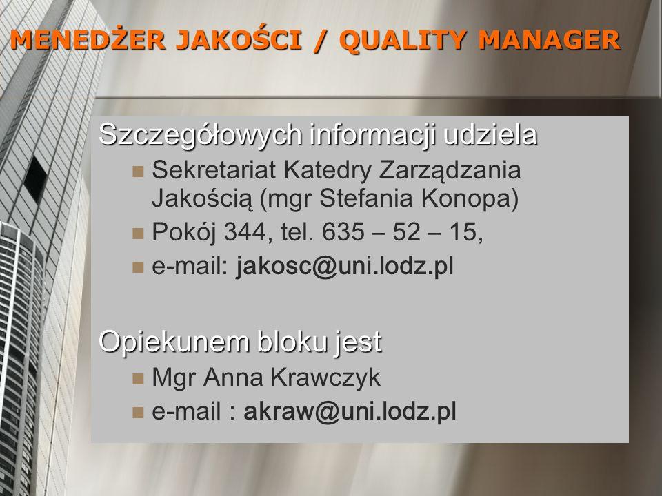 Szczegółowych informacji udziela Sekretariat Katedry Zarządzania Jakością (mgr Stefania Konopa) Pokój 344, tel. 635 – 52 – 15, e-mail: jakosc@uni.lodz