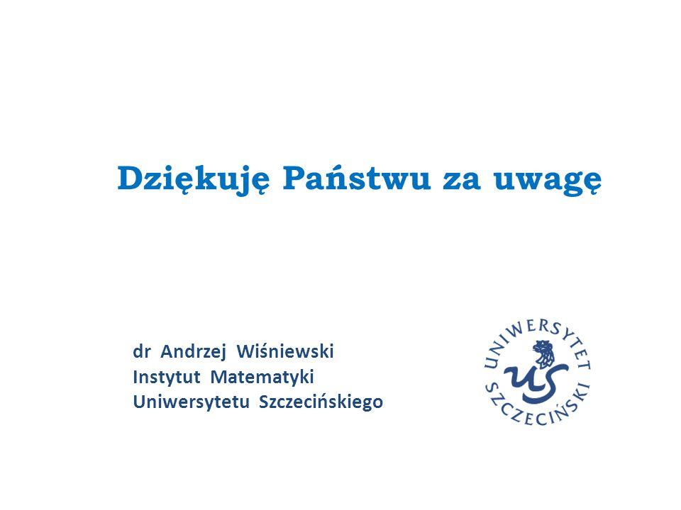 dr Andrzej Wiśniewski Instytut Matematyki Uniwersytetu Szczecińskiego Dziękuję Państwu za uwagę