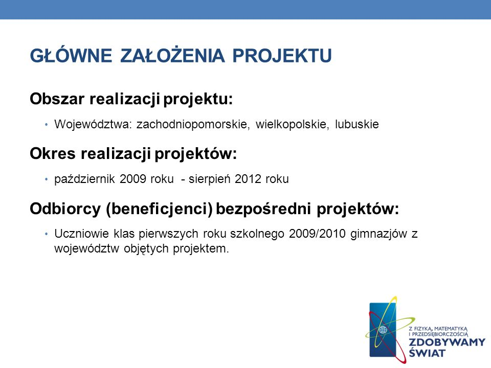 GŁÓWNE ZAŁOŻENIA PROJEKTU Obszar realizacji projektu: Województwa: zachodniopomorskie, wielkopolskie, lubuskie Okres realizacji projektów: październik