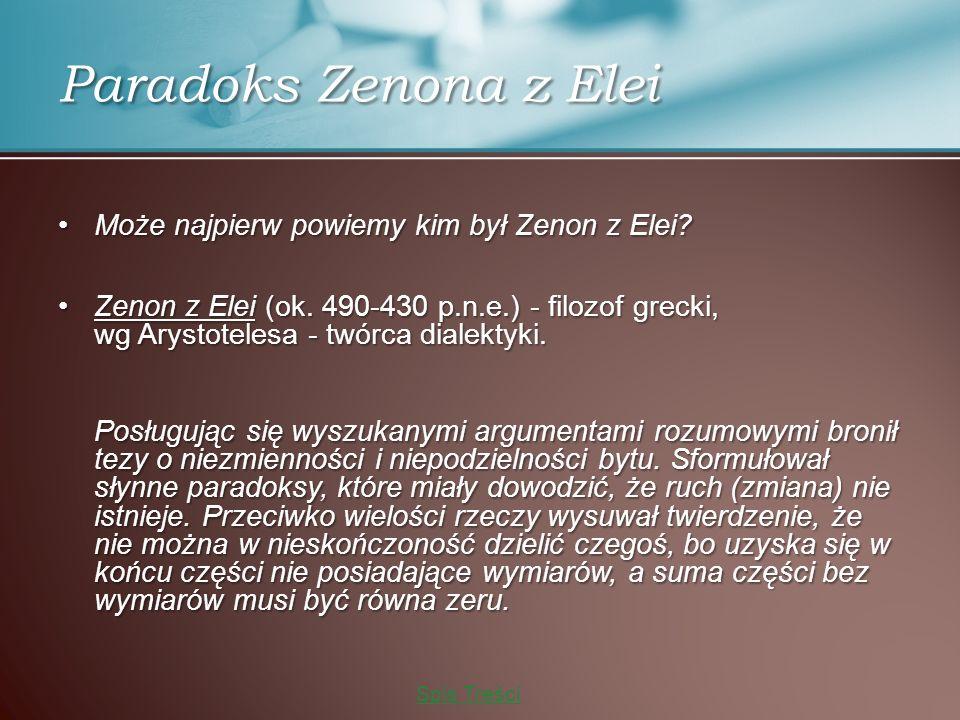 Może najpierw powiemy kim był Zenon z Elei Może najpierw powiemy kim był Zenon z Elei.