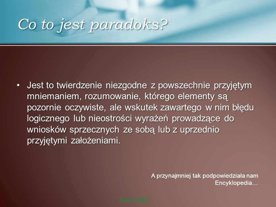 Co to jest paradoks? Jest to twierdzenie niezgodne z powszechnie przyjętym mniemaniem, rozumowanie, którego elementy są pozornie oczywiste, ale wskute