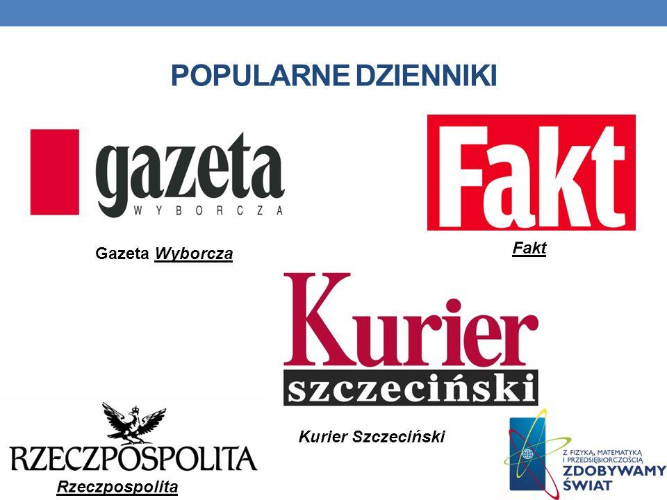 POPULARNE DZIENNIKI Fakt Rzeczpospolita Gazeta Wyborcza Kurier Szczeciński