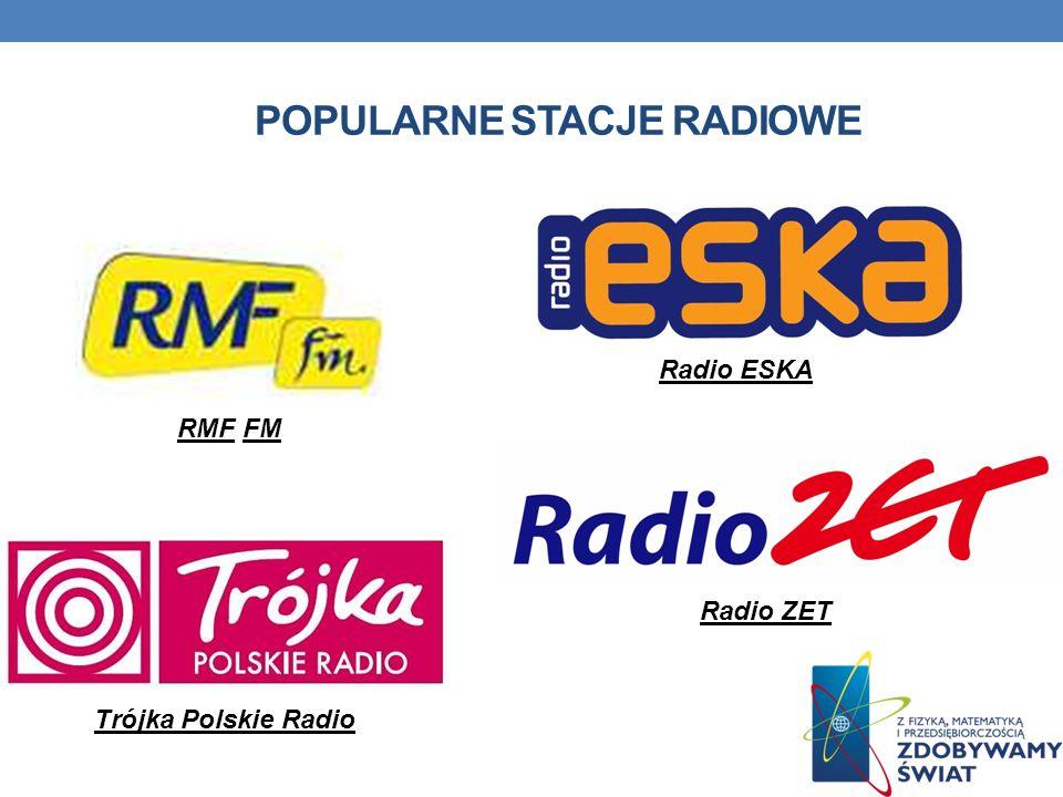 POPULARNE STACJE RADIOWE RMF FM Radio ESKA Radio ZET Trójka Polskie Radio