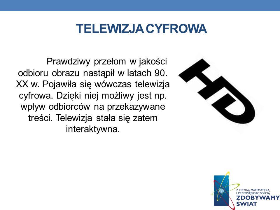 TELEWIZJA CYFROWA Prawdziwy przełom w jakości odbioru obrazu nastąpił w latach 90.