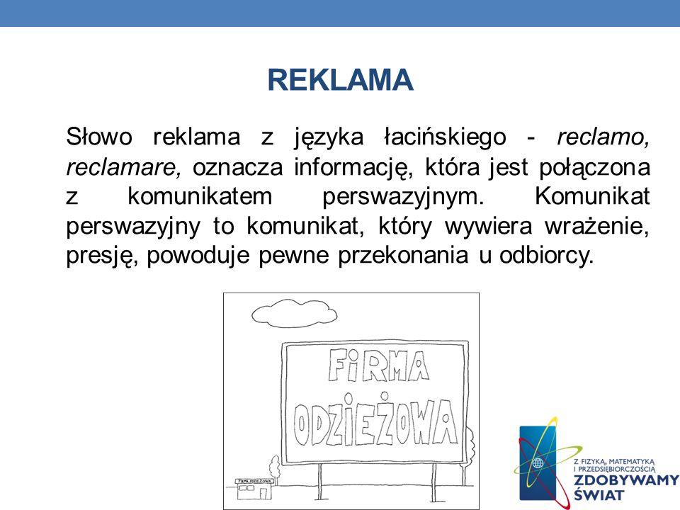 REKLAMA Słowo reklama z języka łacińskiego - reclamo, reclamare, oznacza informację, która jest połączona z komunikatem perswazyjnym.