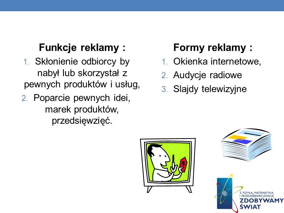 Funkcje reklamy : 1.Skłonienie odbiorcy by nabył lub skorzystał z pewnych produktów i usług, 2.