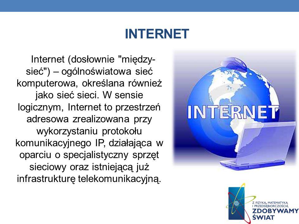 INTERNET Internet (dosłownie między- sieć ) – ogólnoświatowa sieć komputerowa, określana również jako sieć sieci.