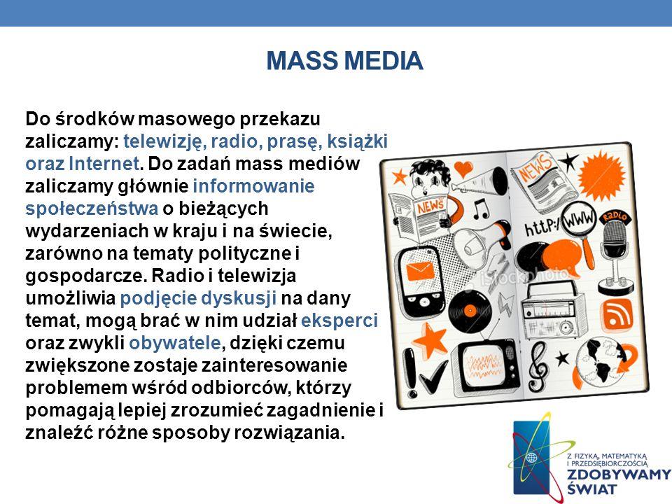 MASS MEDIA Do środków masowego przekazu zaliczamy: telewizję, radio, prasę, książki oraz Internet.