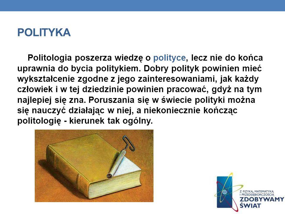 POLITYKA Politologia poszerza wiedzę o polityce, lecz nie do końca uprawnia do bycia politykiem.