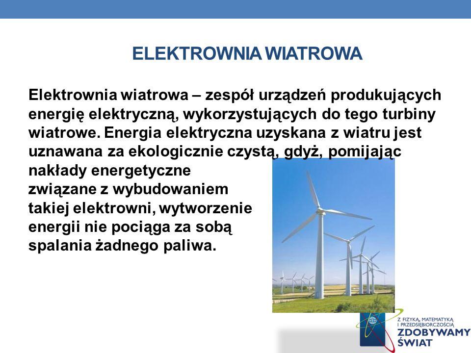 ELEKTROWNIA WIATROWA Elektrownia wiatrowa – zespół urządzeń produkujących energię elektryczną, wykorzystujących do tego turbiny wiatrowe.