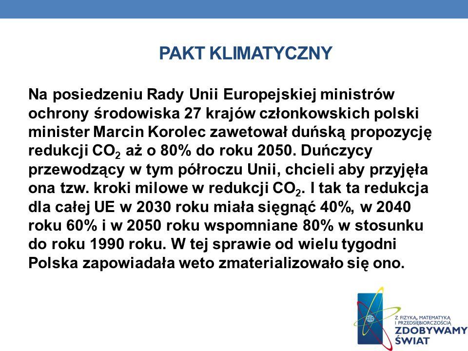 PAKT KLIMATYCZNY Na posiedzeniu Rady Unii Europejskiej ministrów ochrony środowiska 27 krajów członkowskich polski minister Marcin Korolec zawetował duńską propozycję redukcji CO 2 aż o 80% do roku 2050.