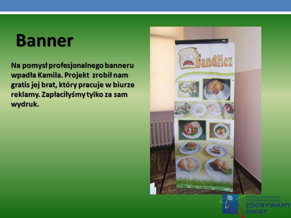 Na pomysł profesjonalnego banneru wpadła Kamila. Projekt zrobił nam gratis jej brat, który pracuje w biurze reklamy. Zapłaciłyśmy tylko za sam wydruk.