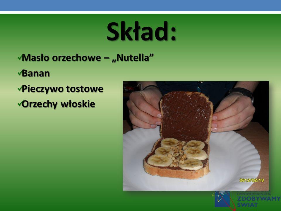 Masło orzechowe – Nutella Masło orzechowe – Nutella Banan Banan Pieczywo tostowe Pieczywo tostowe Orzechy włoskie Orzechy włoskie Skład: