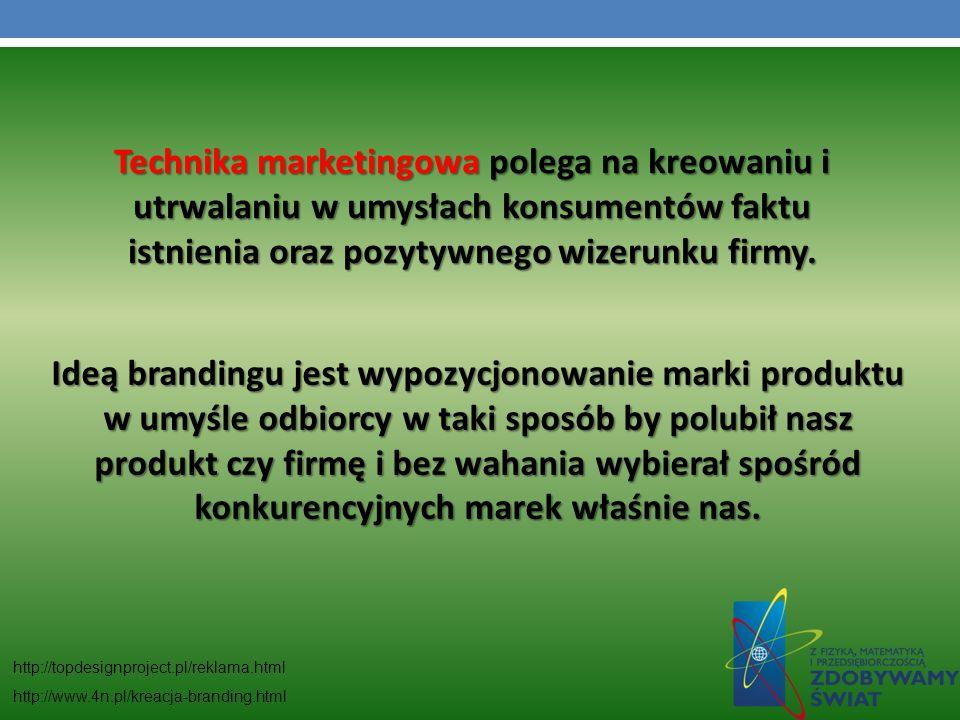 Technika marketingowa polega na kreowaniu i utrwalaniu w umysłach konsumentów faktu istnienia oraz pozytywnego wizerunku firmy.