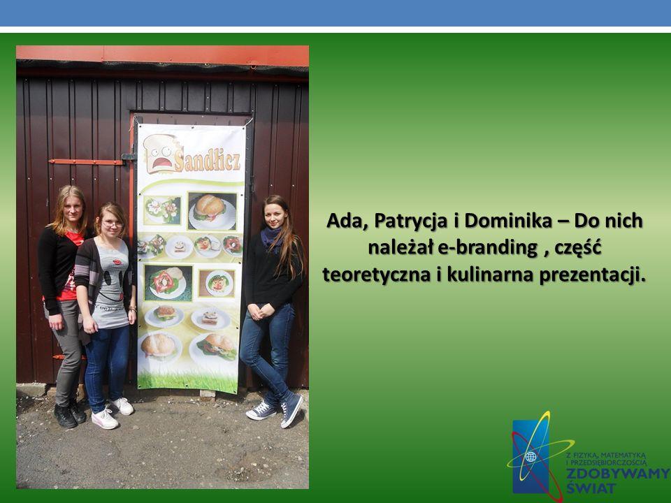 Ada, Patrycja i Dominika – Do nich należał e-branding, część teoretyczna i kulinarna prezentacji.