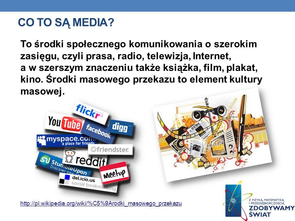 CO TO SĄ MEDIA? To środki społecznego komunikowania o szerokim zasięgu, czyli prasa, radio, telewizja, Internet, a w szerszym znaczeniu także książka,