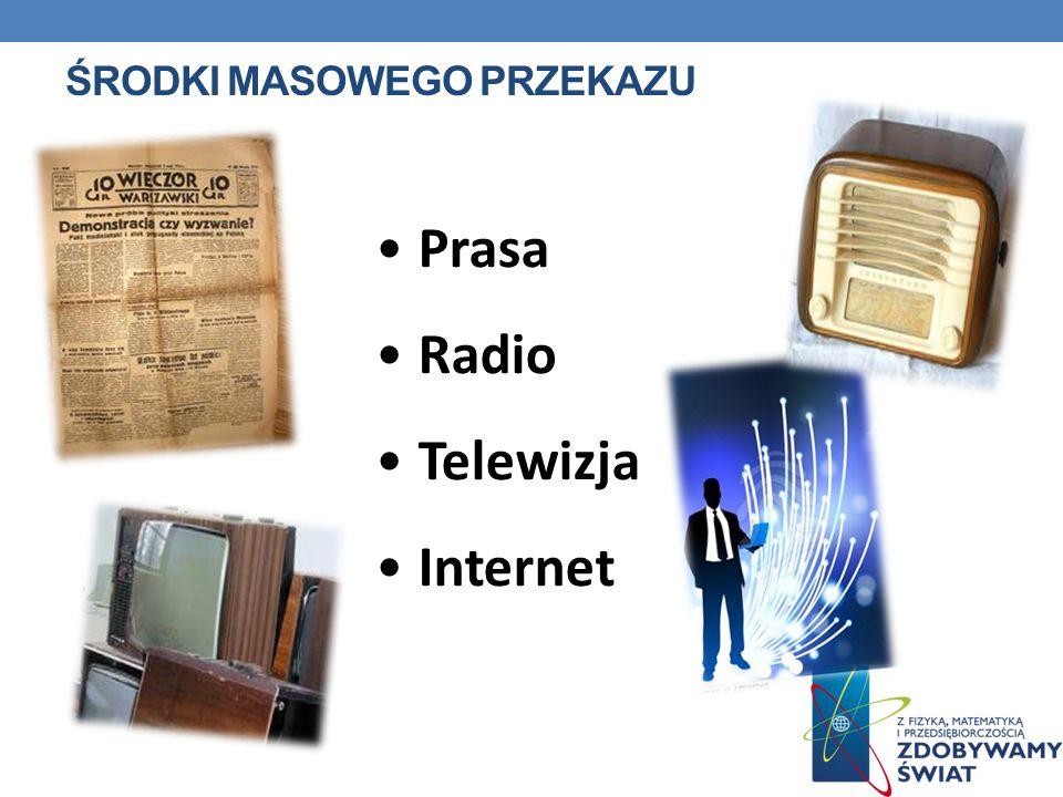 ŚRODKI MASOWEGO PRZEKAZU Prasa Radio Telewizja Internet